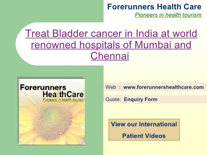 Forerunners Hea l th Care Pioneers in health tourism Web  :  www.forerunnershealthcare.com Treat Bladder cancer in India a...