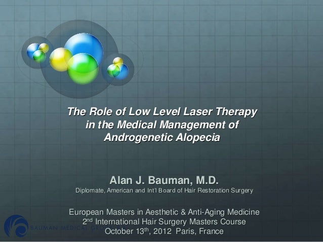 The Role of Low Level Laser Therapy   in the Medical Management of       Androgenetic Alopecia             Alan J. Bauman,...