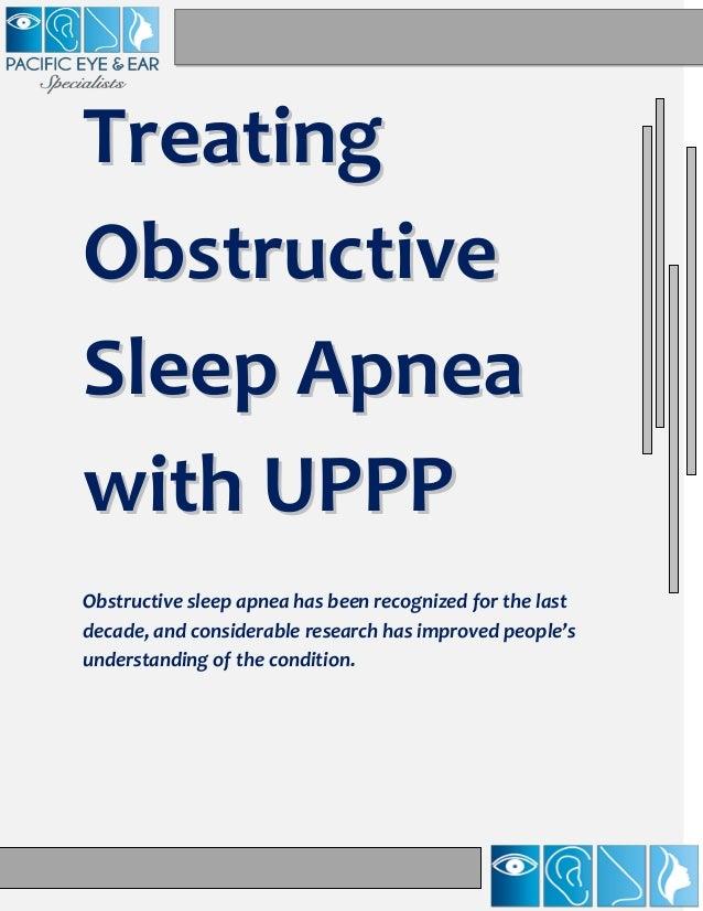Treating Obstructive Sleep Apnea with UPPP Obstructive sleep apnea has been recognized for the last decade, and considerab...
