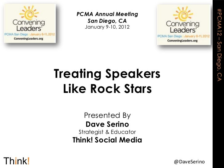 #PCMA12 – San Diego, CA   PCMA Annual Meeting      San Diego, CA     January 9-10, 2012Treating Speakers  Like Rock Stars ...