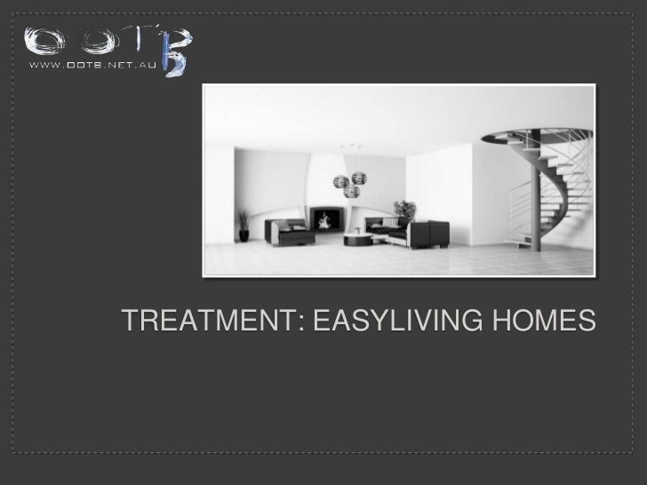 TREATMENT: EASYLIVING HOMES<br />