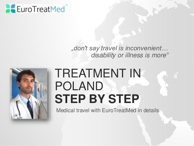 """TREATMENT IN POLAND STEP BY STEP Medical travel with EuroTreatMed in details. """"don't say travel is inconvenient… disabilit..."""