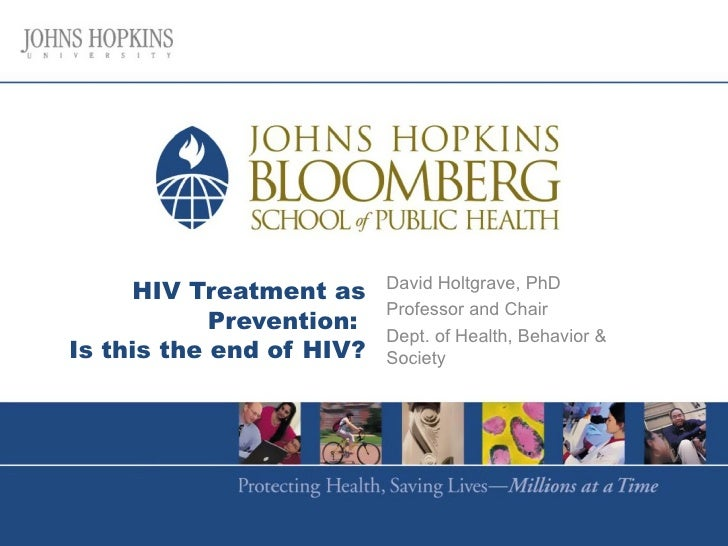 David Holtgrave, PhD     HIV Treatment as                          Professor and Chair            Prevention:             ...