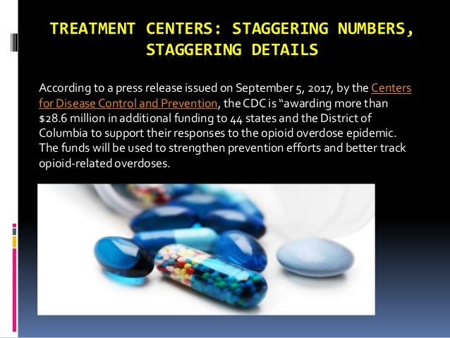 TREATMENT CENTERS: STAGGERING NUMBERS, STAGGERING DETAILS According to a press release issued on September 5, 2017, by the...