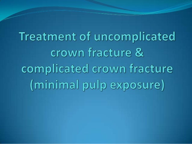 Content  Treatment of fractured enamel  Treatment of uncomplicated crown fracture  Treatment of complicated crown fract...