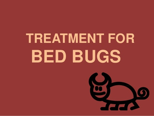 TREATMENT FOR BED BUGS
