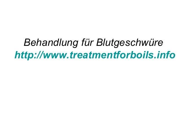 Behandlung für Blutgeschwüre  http://www.treatmentforboils.info
