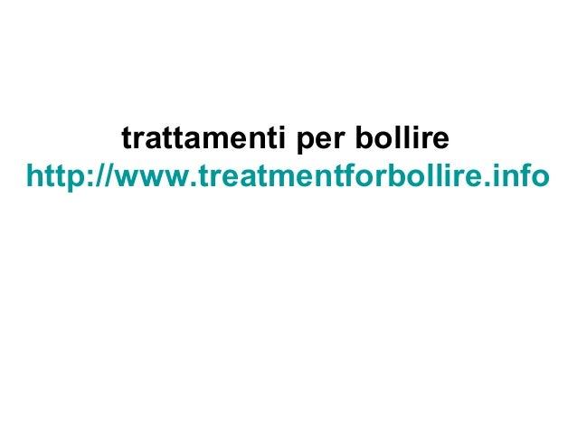 trattamenti per bollire http://www.treatmentforbollire.info