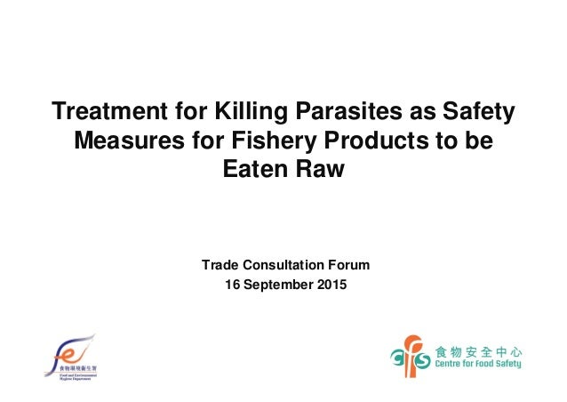 Treatment for Killing Parasites as Safety Measures for Fishery Products to be Eaten Raw Trade Consultation Forum 16 Septem...