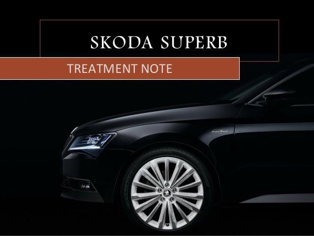 SKODA SUPERB TREATMENT  NOTE