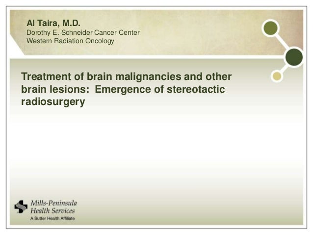 Al Taira, M.D.Dorothy E. Schneider Cancer CenterWestern Radiation OncologyTreatment of brain malignancies and otherbrain l...