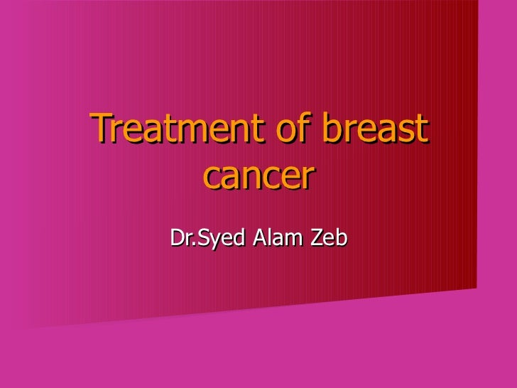 Treatment of breast cancer Dr.Syed Alam Zeb