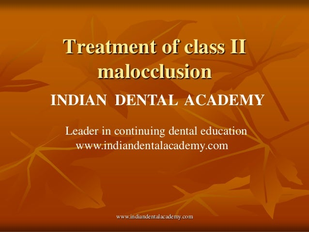 Treatment of class II malocclusion INDIAN DENTAL ACADEMY Leader in continuing dental education www.indiandentalacademy.com...