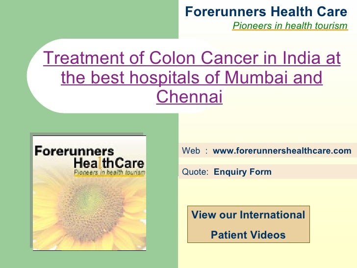 Forerunners Hea l th Care Pioneers in health tourism Web  :  www.forerunnershealthcare.com Treatment of Colon Cancer in In...