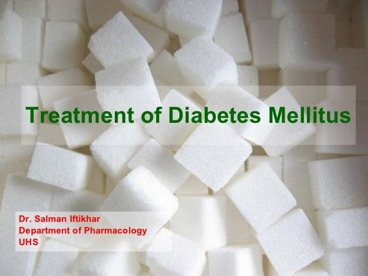 Treatment of Diabetes Mellitus Dr. Salman Iftikhar Department of Pharmacology UHS
