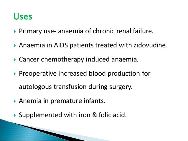  Preferable for smptomatic patients with Hb ≤ 8 g/dl.  Epoetin 25–100 U/kg s.c. or i.v. 3 times a week (max. 600 U/kg/we...
