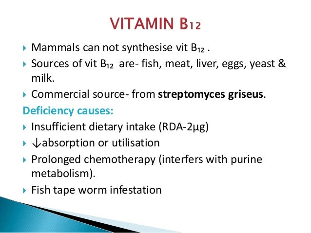  Mammals can not synthesise vit B₁₂ .  Sources of vit B₁₂ are- fish, meat, liver, eggs, yeast & milk.  Commercial sourc...