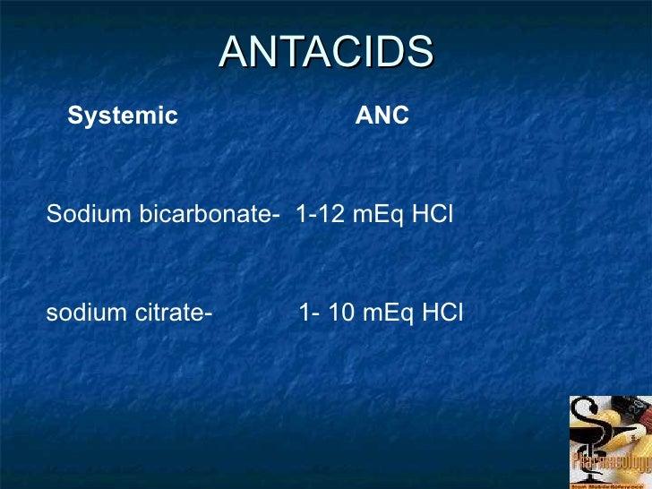 ANTACIDS Systemic  ANC  Sodium bicarbonate-  1-12 mEq HCl sodium citrate-  1- 10 mEq HCl