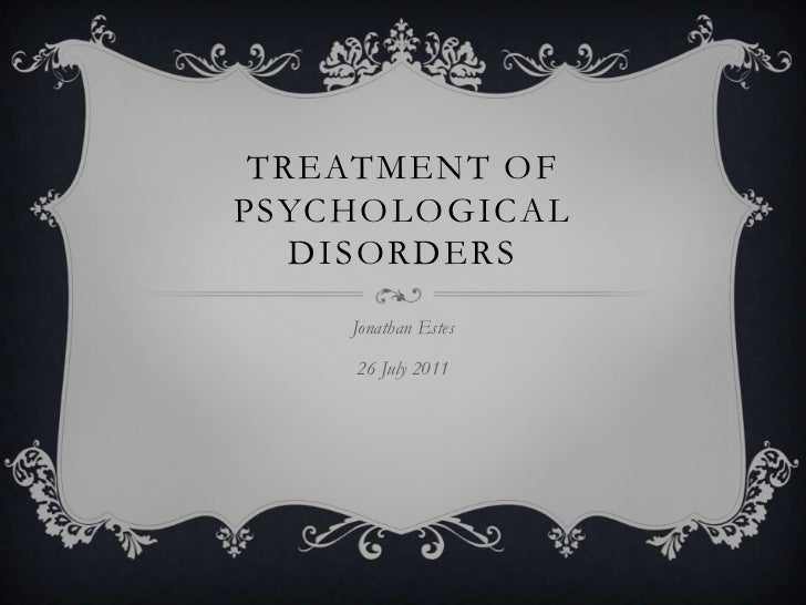 Treatment of PsychologicalDisorders<br />Jonathan Estes<br />26 July 2011<br />