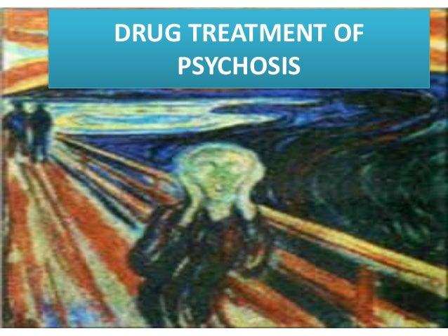 DRUG TREATMENT OF PSYCHOSIS