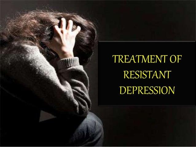 TREATMENT OF RESISTANT DEPRESSION