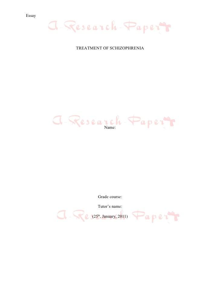 Essay        TREATMENT OF SCHIZOPHRENIA                     Name:                 Grade course:                 Tutor's na...