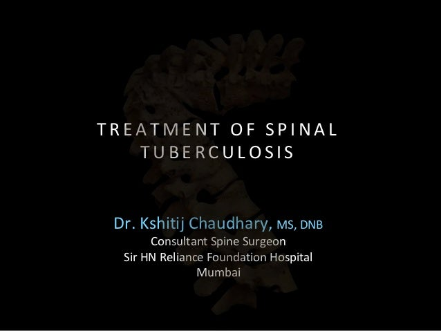 Dr. Kshitij Chaudhary, MS, DNB Consultant Spine Surgeon Sir HN Reliance Foundation Hospital Mumbai T R E A T M E N T O F S...