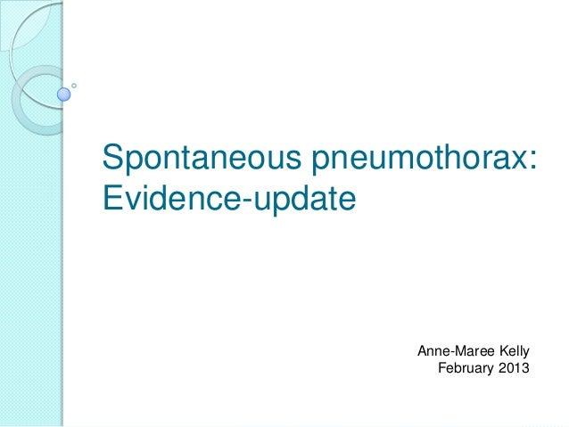 Spontaneous pneumothorax:Evidence-updateAnne-Maree KellyFebruary 2013