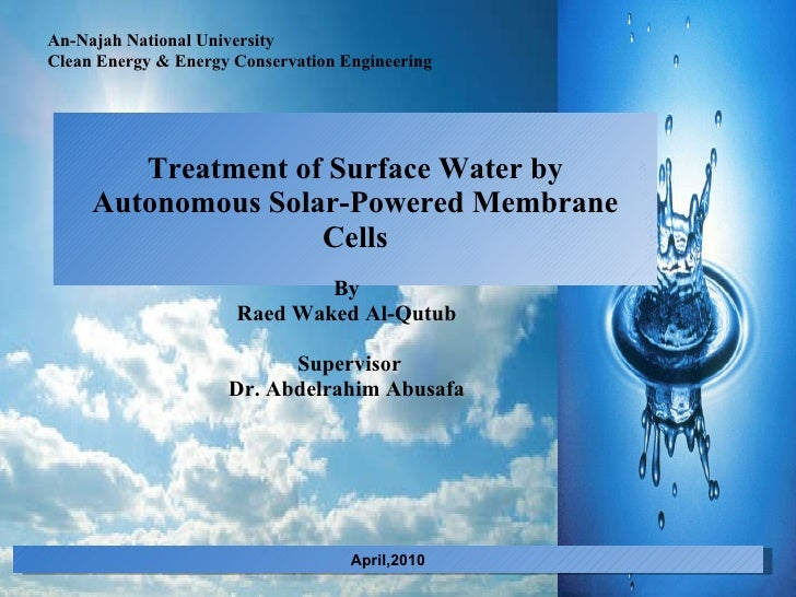 Treatment of Surface Water by Autonomous Solar-Powered Membrane Cells By Raed Waked Al-Qutub     Supervisor Dr. Abdelrahim...