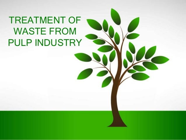TREATMENT OF WASTE FROMPULP INDUSTRY
