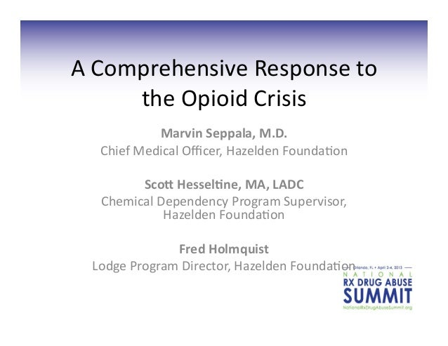 A Comprehensive Response to         the Opioid Crisis                Marvin Seppala, M.D.     Chief...