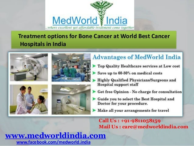 Treatment options for Bone Cancer at World Best Cancer Hospitals in India  Call Us : +91-9811058159 Mail Us : care@medworl...