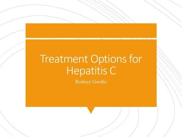 Treatment Options for Hepatitis C Rodney Goodie