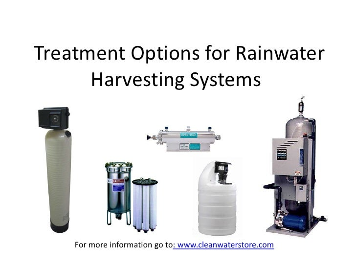 Treatment Options for Rainwater      Harvesting Systems    For more information go to: www.cleanwaterstore.com