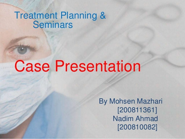 Treatment Planning &    SeminarsCase Presentation                  By Mohsen Mazhari                       [200811361]    ...