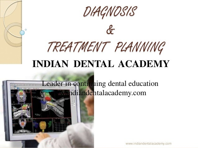 DIAGNOSIS & TREATMENT PLANNING INDIAN DENTAL ACADEMY Leader in continuing dental education www.indiandentalacademy.com  ww...