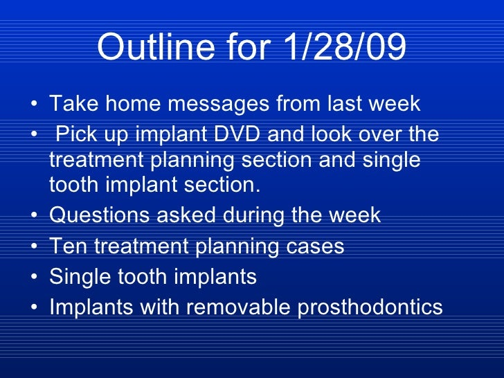 Outline for 1/28/09 <ul><li>Take home messages from last week </li></ul><ul><li>Pick up implant DVD and look over the trea...