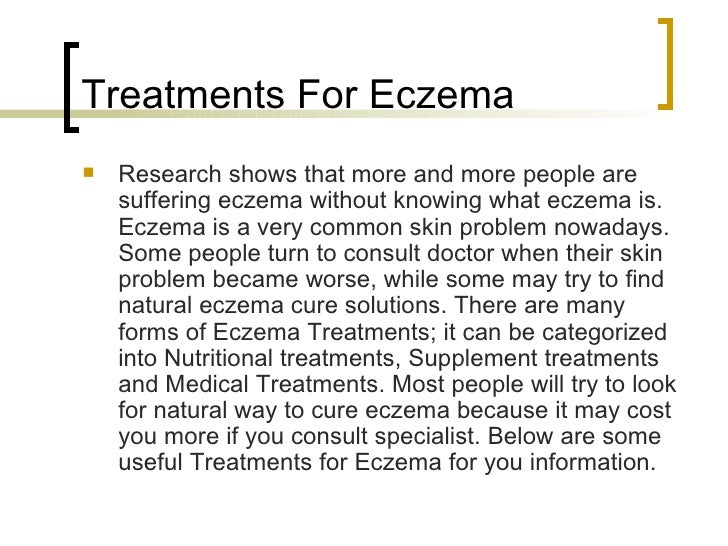 Treatments For Eczema <ul><li>Research shows that more and more people are suffering eczema without knowing what eczema is...