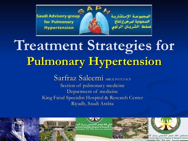 Treatment Strategies for  Pulmonary Hypertension Sarfraz Saleemi  MRCP, FCCP, FACP Section of pulmonary medicine Departmen...