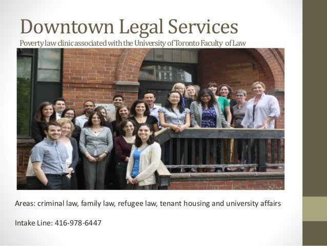 Downtown Legal Services PovertylawclinicassociatedwiththeUniversityofTorontoFaculty ofLaw Areas: criminal law, family law,...