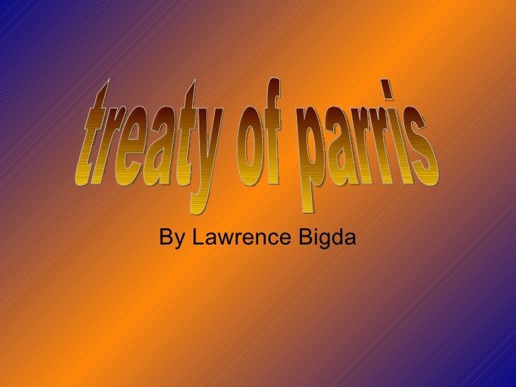 By Lawrence Bigda treaty of parris