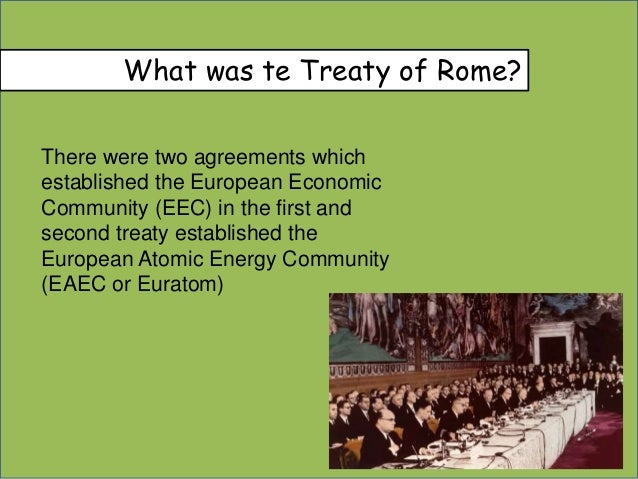treaty of rome Rome, treaty of french – italian pact in which some middle eastern territory changed hands in an effort to obtain italy's support against nazi germany, france's foreign minister pierre laval signed the treaty of rome with italy's dictator benito mussolini on 7 january 1935.