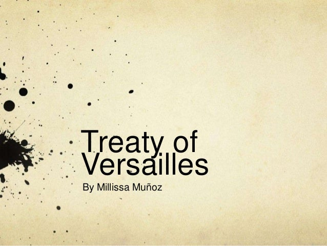 Treaty ofVersaillesBy Millissa Muñoz