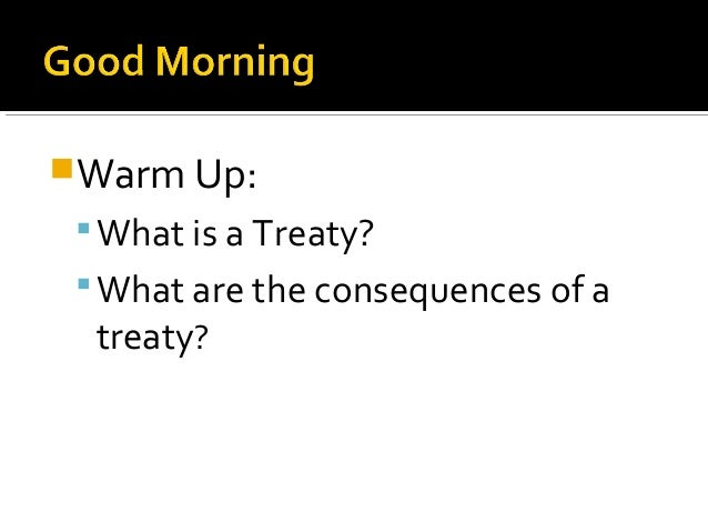 Warm Up:  What is a Treaty?  What are the consequences of a   treaty?