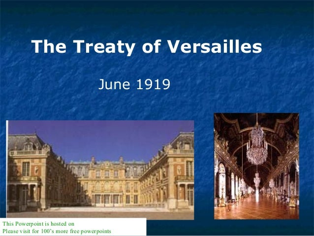 The Treaty of Versailles June 1919 This Powerpoint is hosted on www.worldofteaching.com Please visit for 100's more free p...