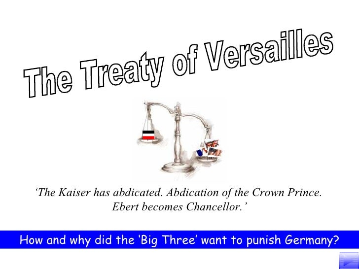 The Treaty of Versailles ' The Kaiser has abdicated. Abdication of the Crown Prince.  Ebert becomes Chancellor.' How and w...