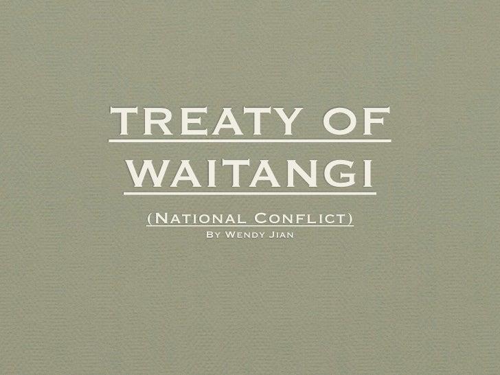 TREATY OF WAITANGI  (National Conflict)       By Wendy Jian