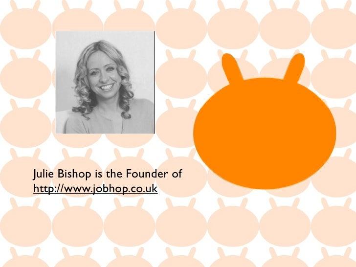 Julie Bishop is the Founder ofhttp://www.jobhop.co.uk