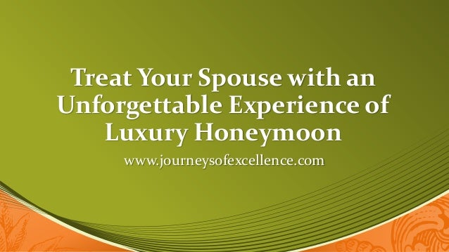 Treat Your Spouse with an Unforgettable Experience of Luxury Honeymoon www.journeysofexcellence.com