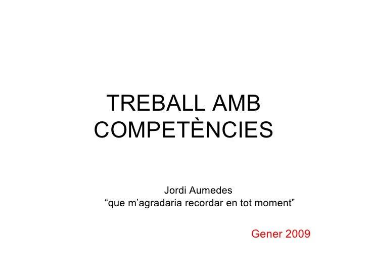 """TREBALL AMB COMPETÈNCIES Jordi Aumedes  """" que m'agradaria recordar en tot moment"""" Gener 2009"""